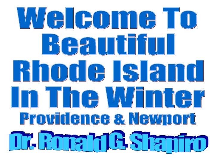 Welcome To Beautiful Rhode Island  In The Winter Dr. Ronald G. Shapiro Providence & Newport