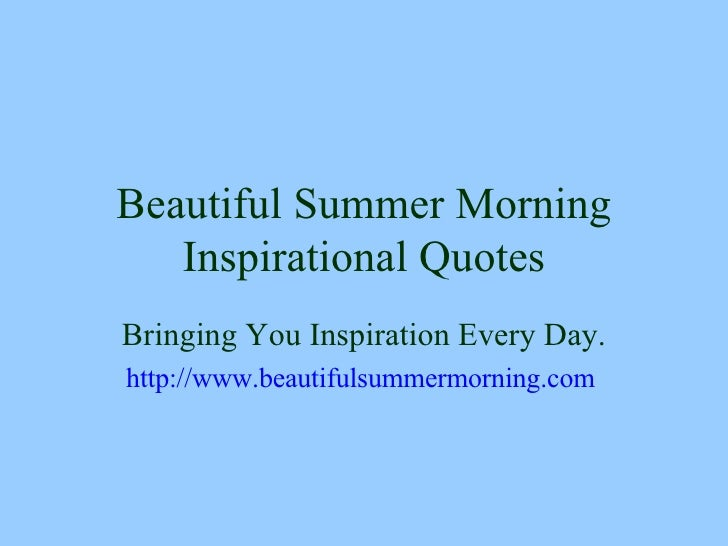 Beautiful Summer Morning Inspirational Quotes Bringing You Inspiration Every Day. http://www. beautifulsummermorning .com