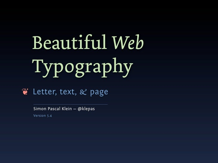Beautiful Web   Typography ❦ Letter, text, & page   Simon Pascal Klein — @klepas   Version 5.4