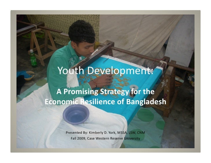 Youth	   Development:	       A	   Promising	   Strategy	   for	   the	    Economic	   Resilience	   of	   Bangladesh	     ...