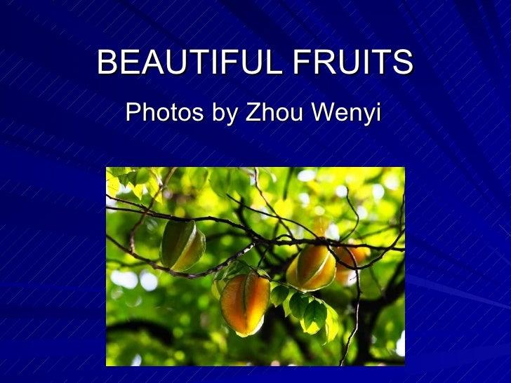 BEAUTIFUL FRUITS Photos by Zhou Wenyi