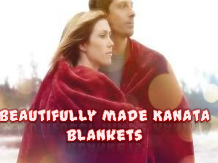 Take a look at thenew, soft, premium, comforta ble and value added Kanata  Blankets. The soft natural   tones and clean, c...