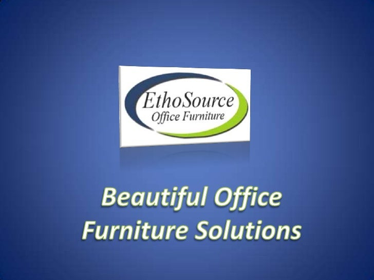 Beautiful Office <br />Furniture Solutions<br />