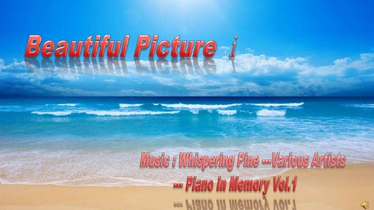 Beautiful Picture ⅰ <br />  Music : Whispering Pine ---Various Artists<br />--- Piano In Memory Vol.1 <br />