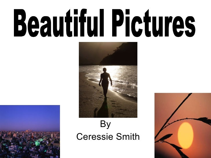 By Ceressie Smith Beautiful Pictures