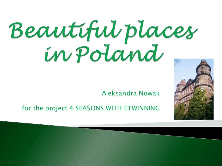 Beautiful places in Poland <br />Aleksandra Nowak<br />for theproject 4 SEASONS WITH ETWINNING<br />