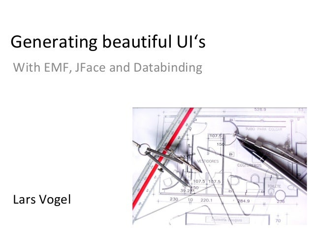 Generating beautiful UI's With EMF, JFace and Databinding Lars Vogel