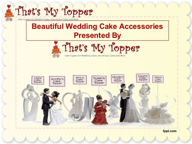 Beautiful Wedding Cake Accessories           Presented By