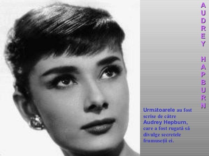 Urm ă toarele  au fost   scrise   de către  Audrey Hepburn,  care a fost rugată   să   divulge secretele frumuseţii ei . A...