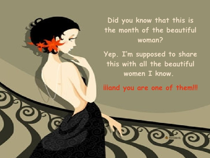 Did you know that this is the month of the beautiful woman? Yep. I'm supposed to share this with all the beautiful women I...