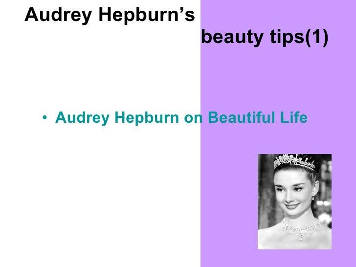 Audrey Hepburn's    beauty tips(1) <ul><li>Audrey Hepburn on Beautiful Life </li></ul>