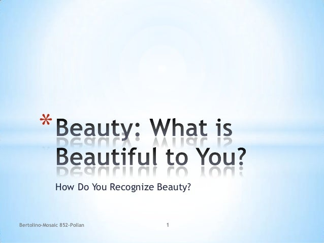 *               How Do You Recognize Beauty?Bertolino-Mosaic 852-Pollan          1