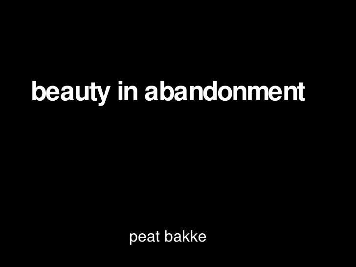 Beauty In Abandonment   Peat Bakke