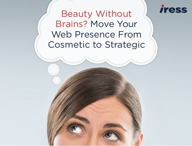 Beauty Without Brains? Move Your Web Presence From Cosmetic to Strategic