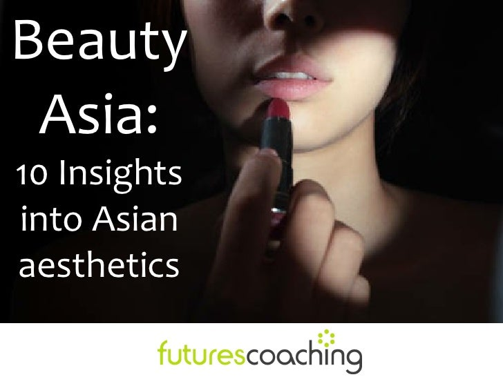 Beauty Asia: 10 insights into Asian aesthetics