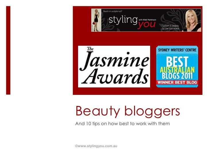 Beauty bloggers<br />And 10 tips on how best to work with them<br />©www.stylingyou.com.au<br />