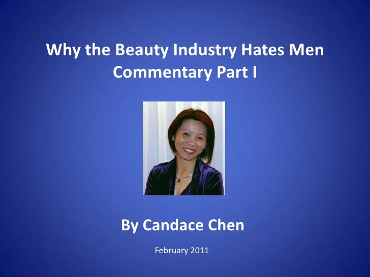 Why the Beauty Industry Hates MenCommentary Part I <br />By Candace Chen<br />February 2011<br />