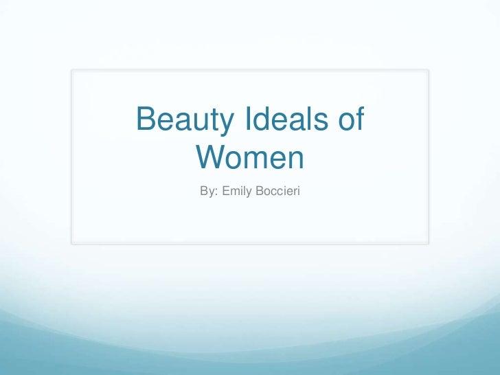 Beauty Ideals of   Women    By: Emily Boccieri