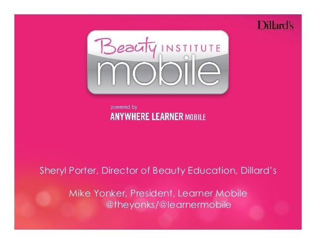 Sheryl Porter, Director of Beauty Education, Dillard's Mike Yonker, President, Learner Mobile @theyonks/@learnermobile