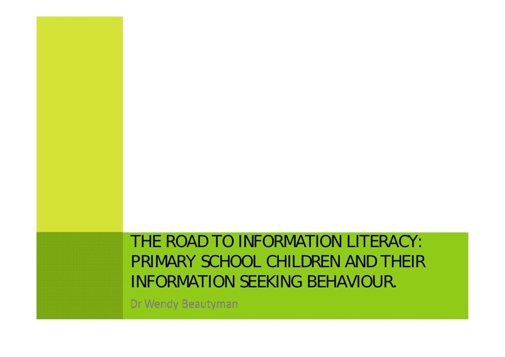 THE ROAD TO INFORMATION LITERACY:PRIMARY SCHOOL CHILDREN AND THEIRINFORMATION SEEKING BEHAVIOUR.