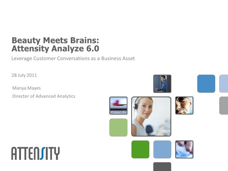 Beauty Meets Brains:Attensity Analyze 6.0Leverage Customer Conversations as a Business Asset28 July 2011Manya MayesDirecto...