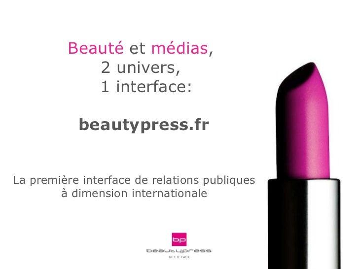 La première interface de relations publiques  à dimension internationale  Beauté  et  médias ,  2 univers,  1 interface:  ...