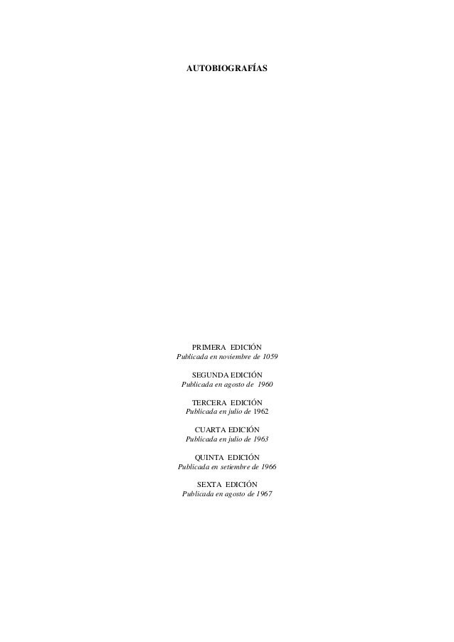 AUTOBIOGRAFÍAS  PRIMERA EDICIÓN Publicada en noviembre de 1059 SEGUNDA EDICIÓN Publicada en agosto de 1960 TERCERA EDICIÓN...
