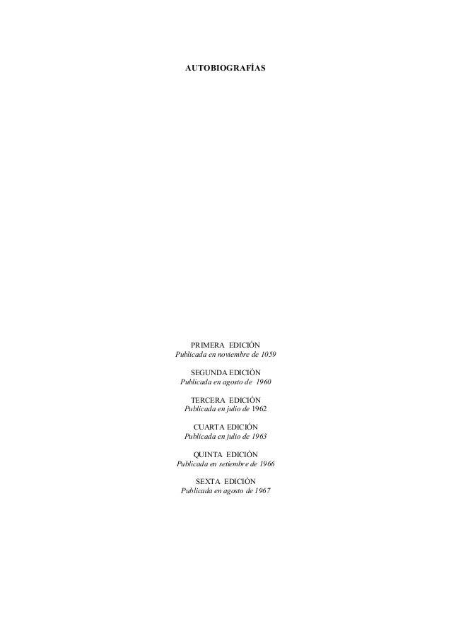 AUTOBIOGRAFÍAS PRIMERA EDICIÓN Publicada en noviembre de 1059 SEGUNDA EDICIÓN Publicada en agosto de 1960 TERCERA EDICIÓN ...