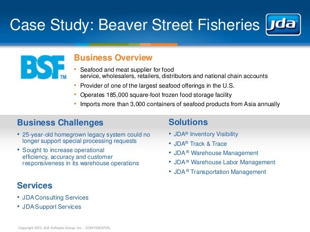 Case Study: Beaver Street Fisheries Business Overview • Seafood and meat supplier for food service, wholesalers, retailers...