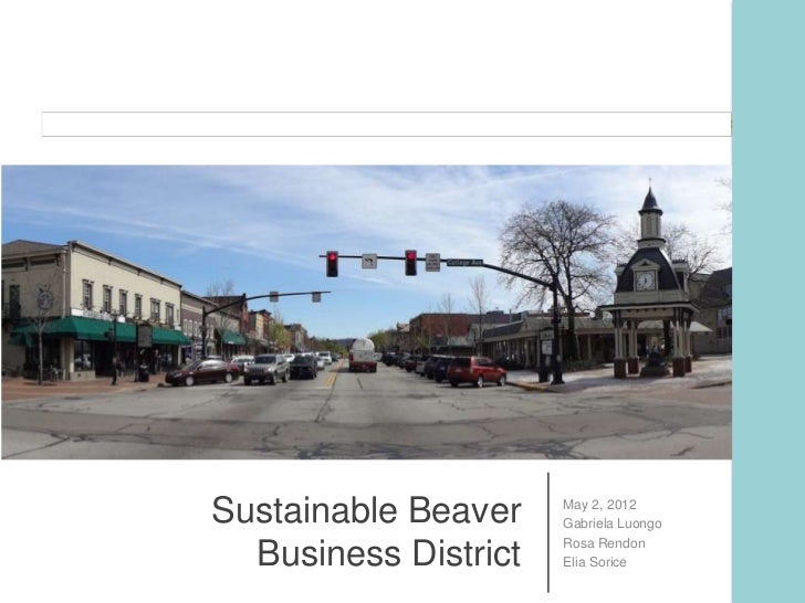 Sustainable Beaver    May 2, 2012                      Gabriela Luongo                      Rosa Rendon  Business District...