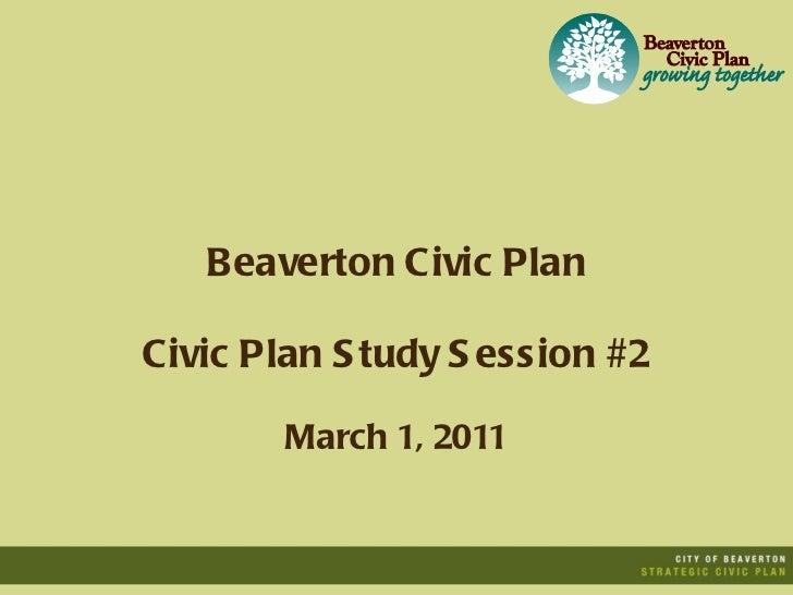 Beaverton Civic Plan Civic Plan Study Session #2 March 1, 2011