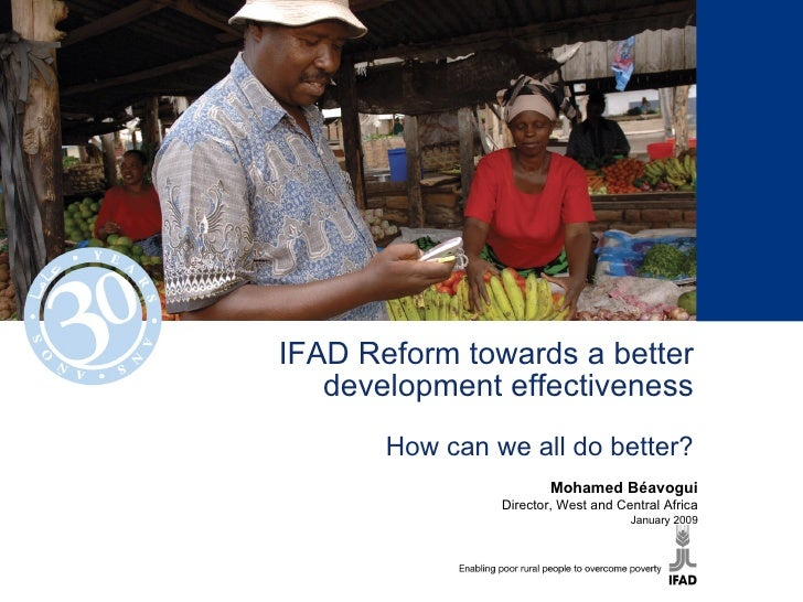IFAD Reform towards a better development effectiveness How can we all do better? Mohamed Béavogui Director, West and Centr...