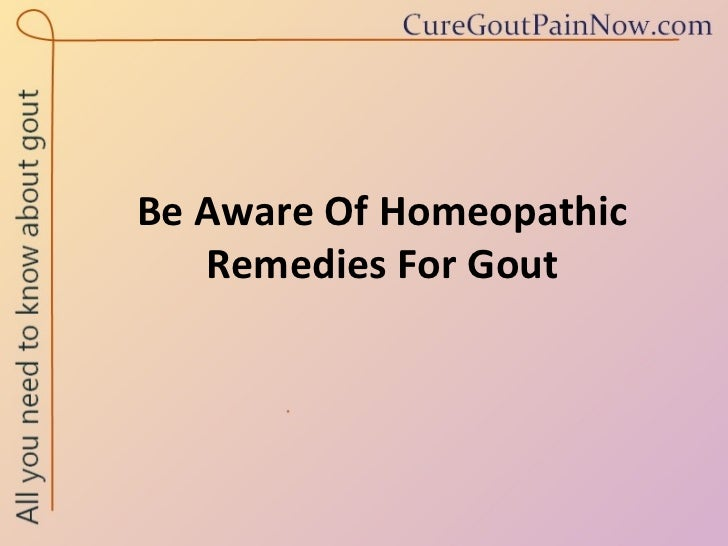 Be Aware Of Homeopathic Remedies For Gout