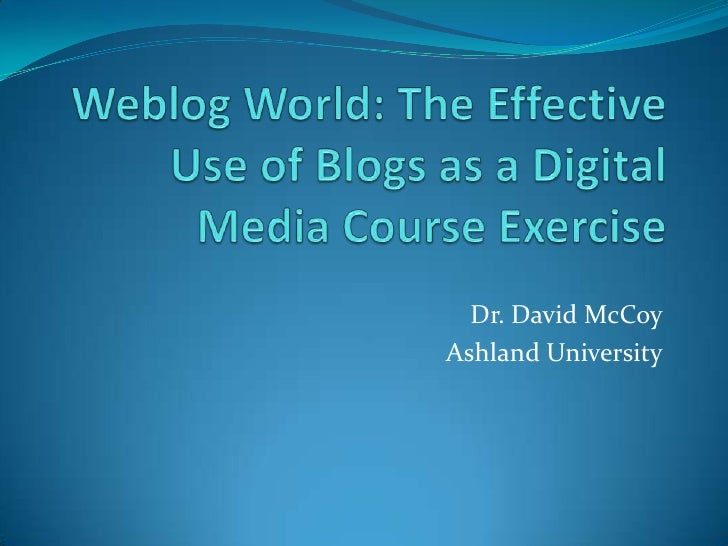 BEA New Technologies to Enhance Student Learning 2012 - Weblog World: The Effective Use of Blogs as a Digital Media Course Exercise