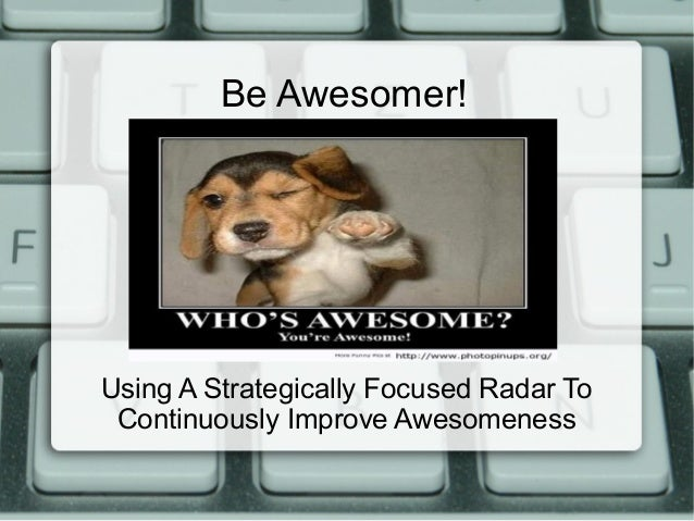 Be Awesomer!Using A Strategically Focused Radar ToContinuously Improve Awesomeness