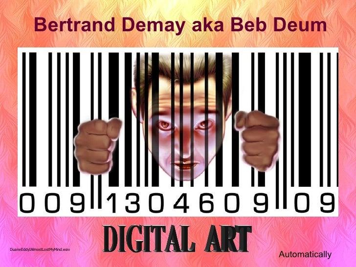 Bertrand Demay aka Beb Deum DIGITAL  ART Automatically