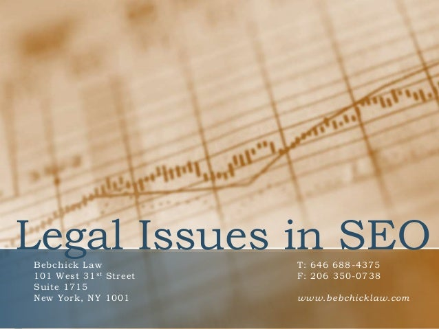 Legal Issues in SEOBebchick Law            T: 646 688-4375101 West 31 st Street   F: 206 350-0738Suite 1715New York, NY 10...