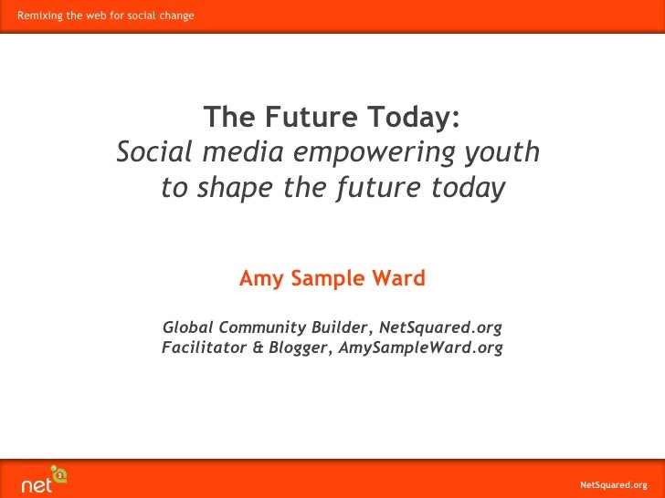 Remixing the web for social change                              The Future Today:                   Social media empowerin...