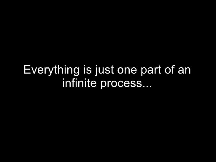 Everything is just one part of an        infinite process...
