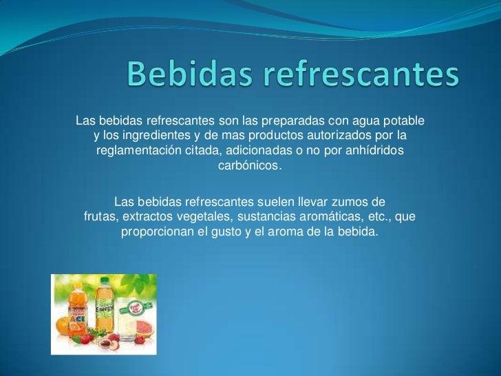 Bebidas refrescantes<br />Las bebidas refrescantes son las preparadas con agua potable y los ingredientes y de mas product...