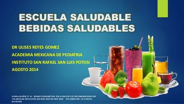 ESCUELA SALUDABLE  BEBIDAS SALUDABLES  DR ULISES REYES GOMEZ  ACADEMIA MEXICANA DE PEDIATRIA  INSTITUTO SAN RAFAEL SAN LUI...