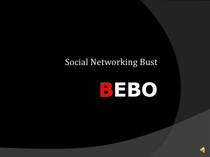 Bebo<br />Social Networking Bust<br />