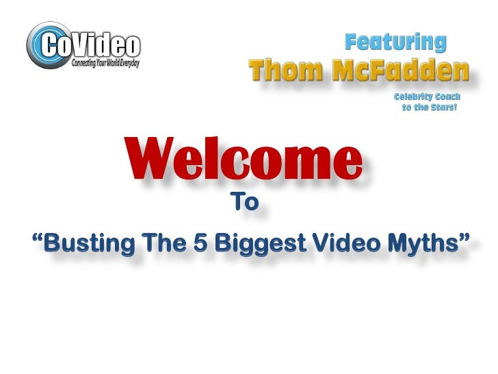 "Welcome<br />To<br />""Busting The 5 Biggest Video Myths""<br />"