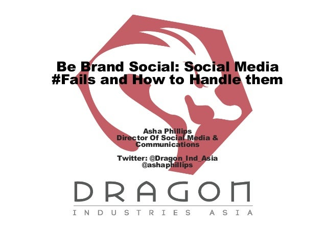 Be Brand Social: Social Media #Fails and How to Handle them  Asha Phillips Director Of Social Media & Communications Twitt...