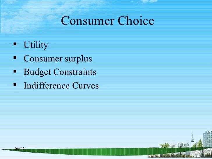 Consumer Choice <ul><li>Utility </li></ul><ul><li>Consumer surplus </li></ul><ul><li>Budget Constraints </li></ul><ul><li>...