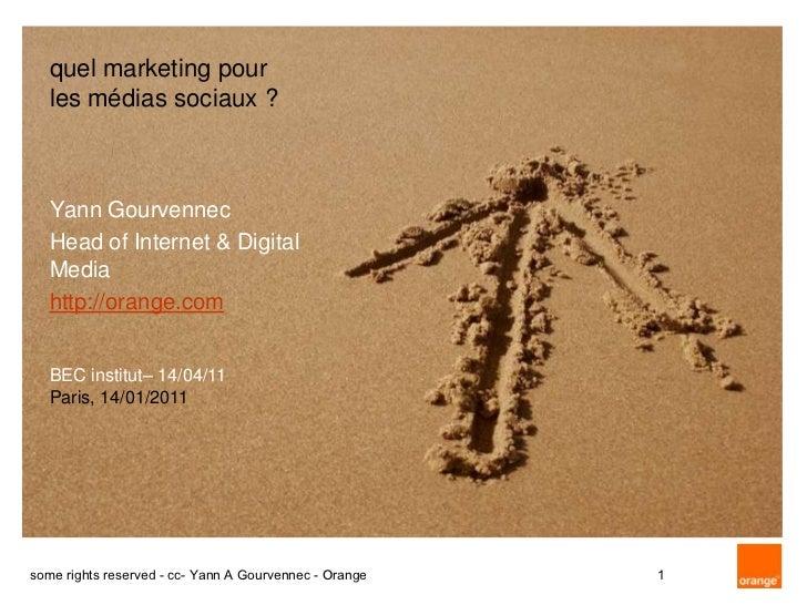 quel marketing pour   les médias sociaux ?   Yann Gourvennec   Head of Internet & Digital   Media   http://orange.com   BE...