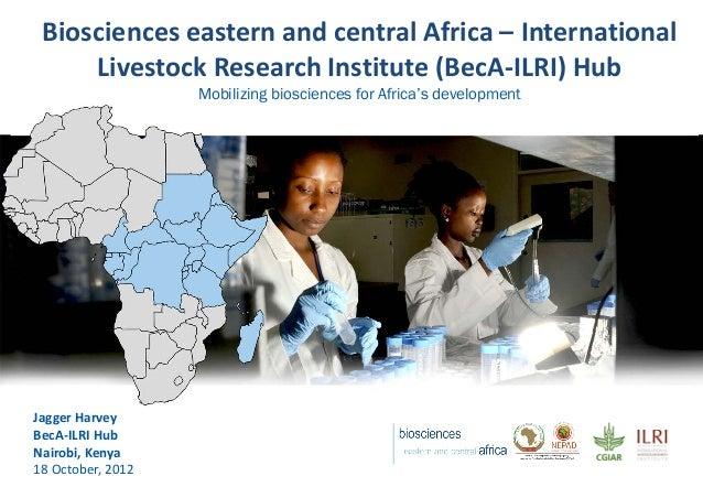 Biosciences eastern and central Africa – International Livestock Research Institute (BecA-ILRI) Hub Mobilizing biosciences...