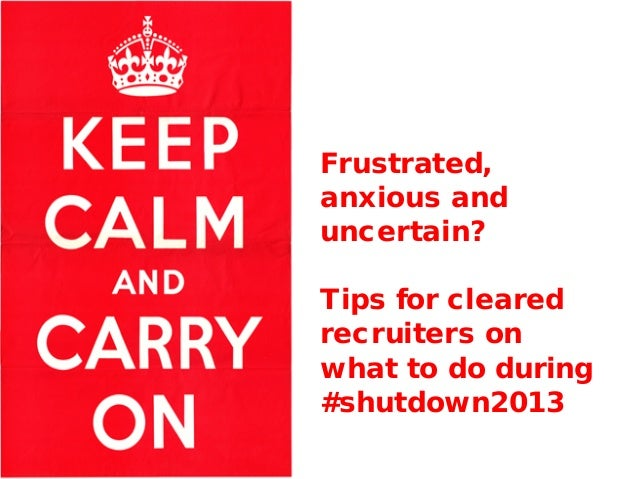 Frustrated, anxious and uncertain? Tips for cleared recruiters on what to do during #shutdown2013