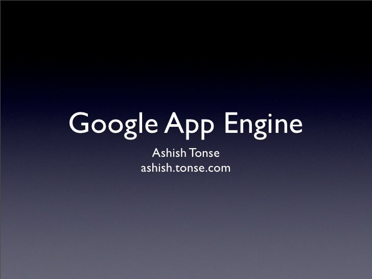 Google App Engine        Ashish Tonse      ashish.tonse.com