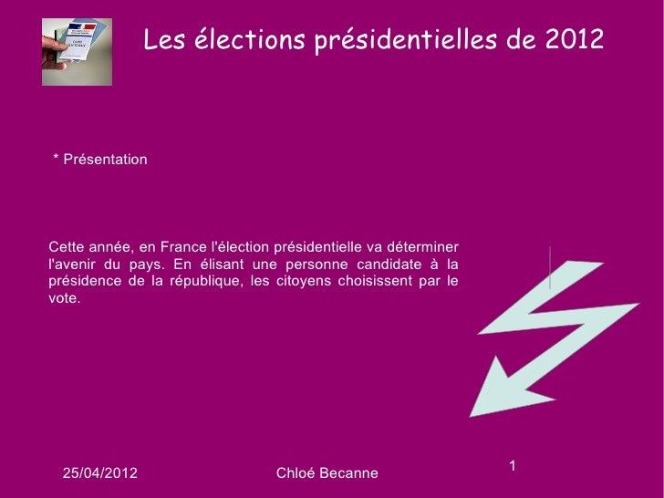 Les élections présidentielles de 2012* PrésentationCette année, en France lélection présidentielle va déterminerlavenir du...